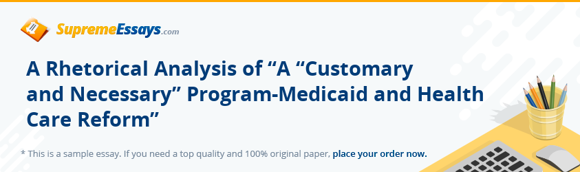 "A Rhetorical Analysis of ""A ""Customary and Necessary"" Program-Medicaid and Health Care Reform"""