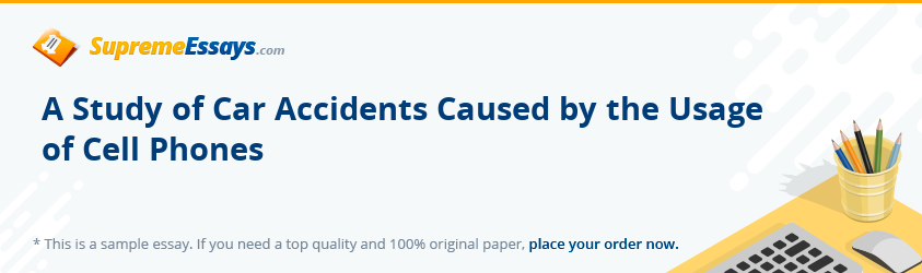 A Study of Car Accidents Caused by the Usage of Cell Phones
