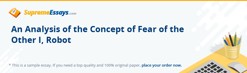 An Analysis of the Concept of Fear of the Other I, Robot