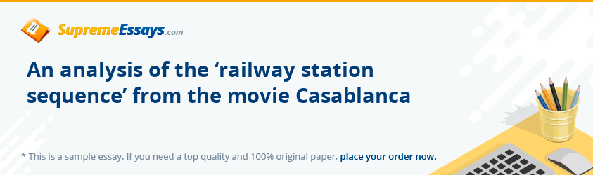 An analysis of the 'railway station sequence' from the movie Casablanca