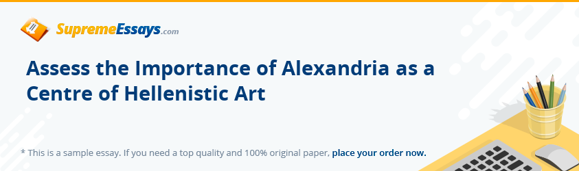 Assess the Importance of Alexandria as a Centre of Hellenistic Art