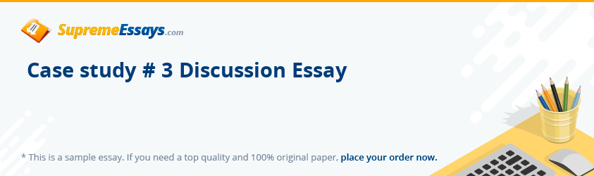 Case study # 3 Discussion Essay