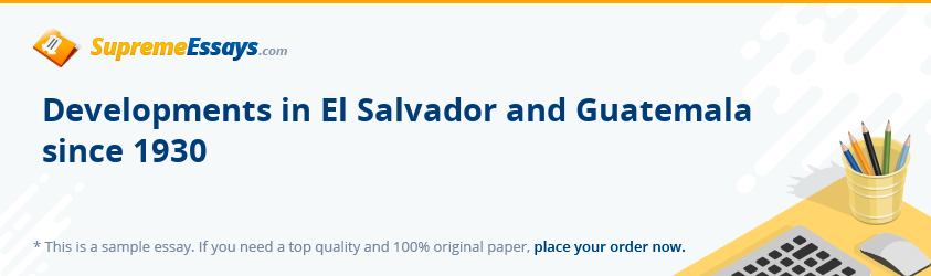 Developments in El Salvador and Guatemala since 1930