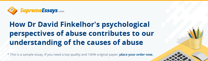 How Dr David Finkelhor's psychological perspectives of abuse contributes to our understanding of the causes of abuse