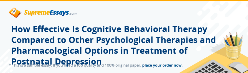 How Effective Is Cognitive Behavioral Therapy Compared to Other Psychological Therapies and Pharmacological Options in Treatment of Postnatal Depression