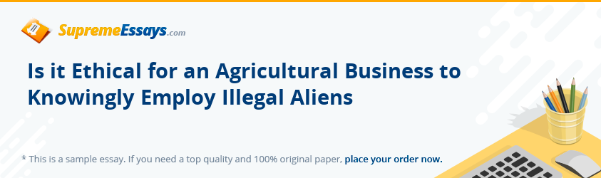 Is it Ethical for an Agricultural Business to Knowingly Employ Illegal Aliens