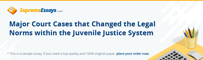 Major Court Cases that Changed the Legal Norms within the Juvenile Justice System