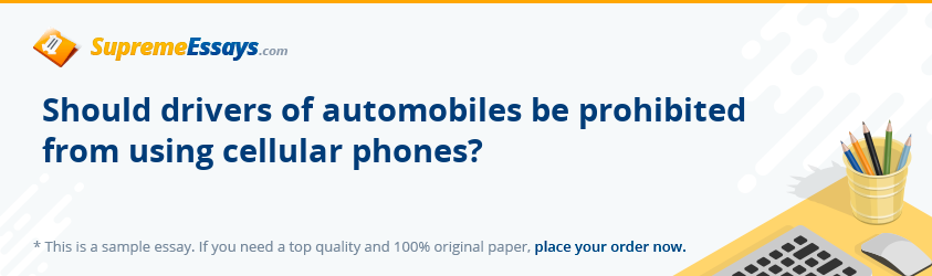Should drivers of automobiles be prohibited from using cellular phones?