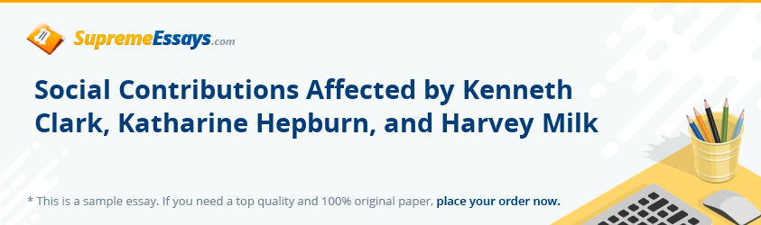 Social Contributions Affected by Kenneth Clark, Katharine Hepburn, and Harvey Milk