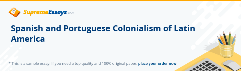 Spanish and Portuguese Colonialism of Latin America