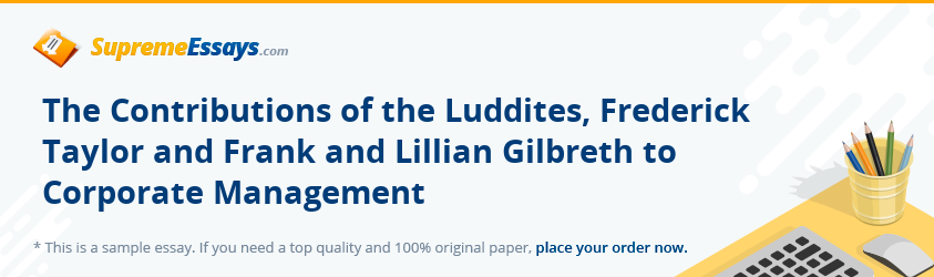 The Contributions of the Luddites, Frederick Taylor and Frank and Lillian Gilbreth to Corporate Management