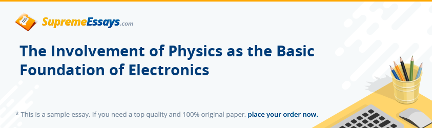 The Involvement of Physics as the Basic Foundation of Electronics