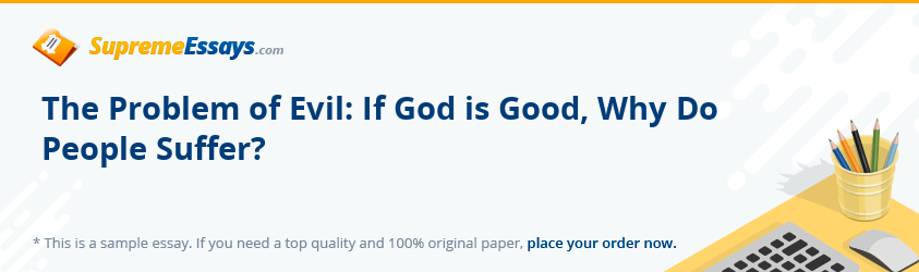 The Problem of Evil: If God is Good, Why Do People Suffer?