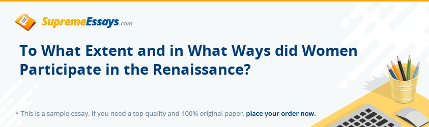 To What Extent and in What Ways did Women Participate in the Renaissance?