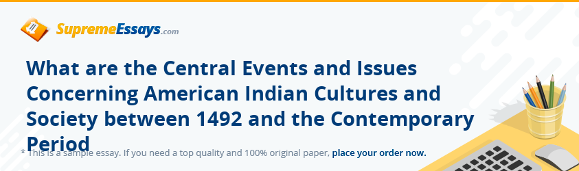 What are the Central Events and Issues Concerning American Indian Cultures and Society between 1492 and the Contemporary Period