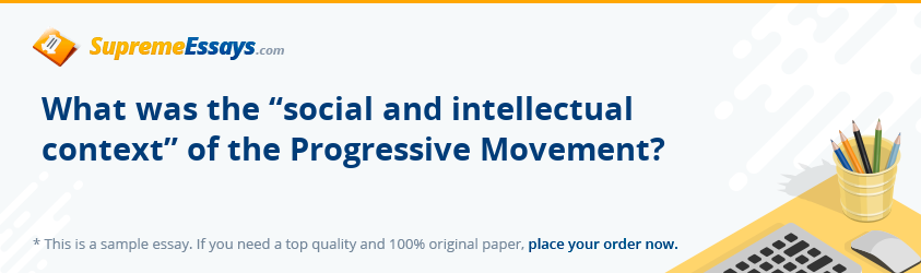 "What was the ""social and intellectual context"" of the Progressive Movement?"