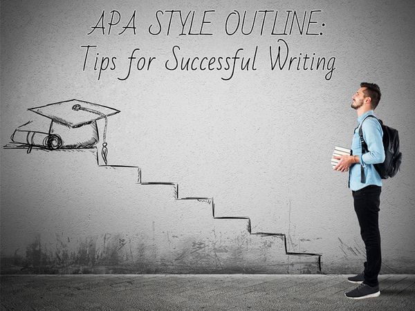 APA Style Outline: Tips for Successful Writing