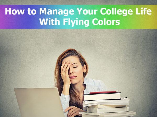 How to Manage Your College Life With Flying Colors