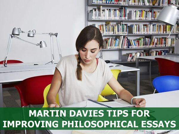 Martin Davies Tips for Improving Philosophical Essays