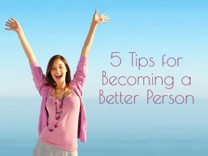 5 Tips for Becoming a Better Person